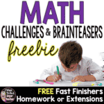 Math Challenges & Brainteasers – Great Fast Finishers, Homework, or Extensions