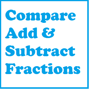 Fraction Warm Up: Compare, Add Subtract