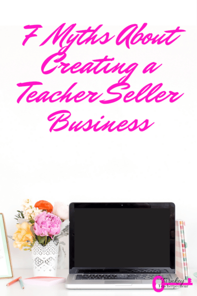 I see others who are curious about creating a teacher seller business, but give excuses as to why they can't. Read the 7 myths and the truths at this blog! #teacherpreneur #teacherblogger