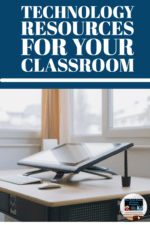 Education Technology Resources for your Classroom
